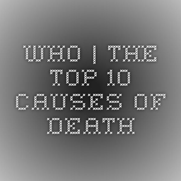 WHO | The top 10 causes of death