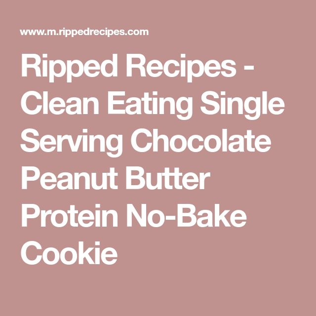 Ripped Recipes - Clean Eating Single Serving Chocolate Peanut Butter Protein No-Bake Cookie