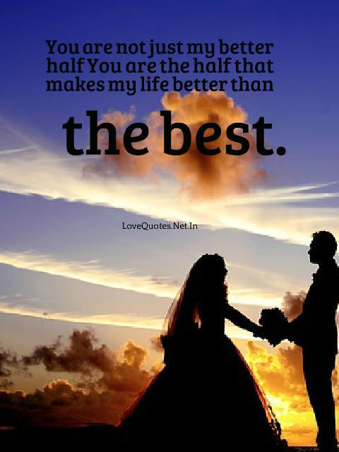 You are not just my better half You are the half that makes ...