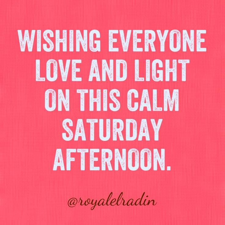 WISHING EVERYONE  LOVE AND LIGHT  ON THIS CALM  SATURDAY  AFTERNOON.