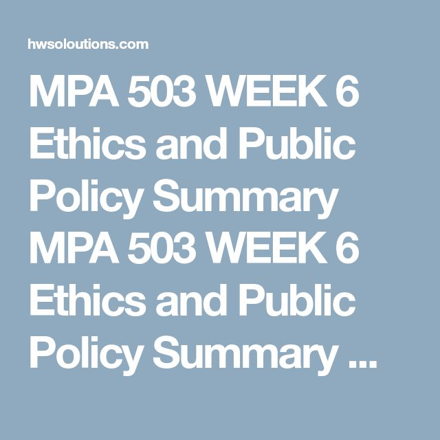 """MPA 503 WEEK 6 Ethics and Public Policy Summary MPA 503 WEEK 6 Ethics and Public Policy Summary MPA 503 WEEK 6 Ethics and Public Policy Summary Reviewthe American Society for Public Administration (ASPA) Code of Ethics, available on theASPAwebsite under the """"Resources"""" tab.  Selecta current local or state policy your team has not researched up to this point in the course. Identify the stakeholders involved in the policy.  Identifystakeholder(s) morals and ethics.  Writea 700- to…"""