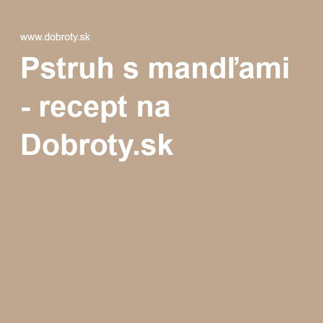 Pstruh s mandľami - recept na Dobroty.sk