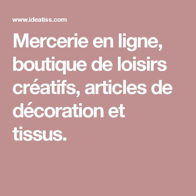 Mercerie en ligne, boutique de loisirs créatifs, articles de décoration et tissus.