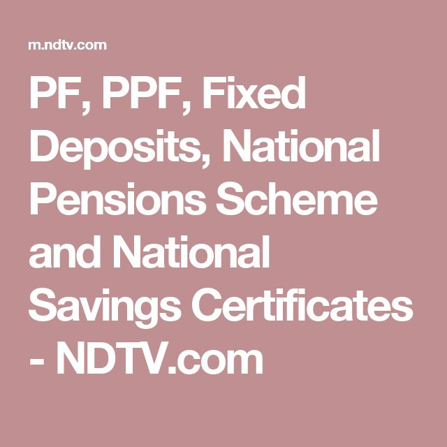 PF, PPF, Fixed Deposits, National Pensions Scheme and National Savings Certificates - NDTV.com