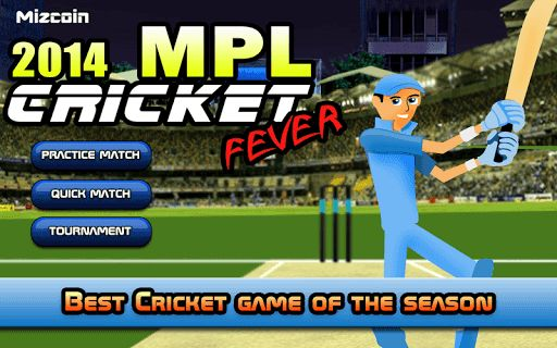 MPL - Mizcoin Premier League - The Best IPL game of the season is here for you..!!Cricket Fever Game 2014 :For Every CRICKET fan out there, the ULTIMATE IPL CRICKET game of the season 2014 is here. This game has some of the best graphics which makes you an addict of the game even more. Fantastic controls that make the whole experience so real that you would keep playing it for hours.PLAY QUICK MATCH When you do not have a lot of time and just want a quick dose of cricket game, ch...