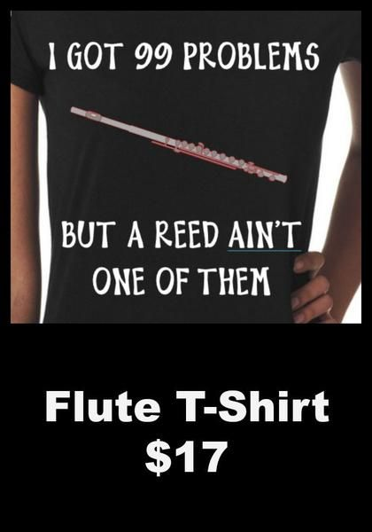 I Got 99 Problems But A Reed Ain't One of Them - Funny Flute; Piccolo T-Shirt