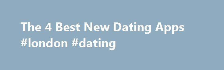 "The 4 Best New Dating Apps #london #dating http://dating.remmont.com/the-4-best-new-dating-apps-london-dating/  #app dating site # The 4 Best New Dating Apps Dating is no longer the conventional ""boy-meets-girl"" rom-com that it used to be. Mobile and online dating mean that we don't have to wait around for Mr. Right to make … Continue reading →"