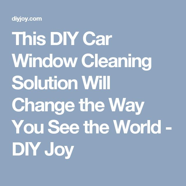 This DIY Car Window Cleaning Solution Will Change the Way You See the World - DIY Joy