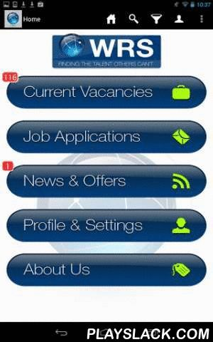 WRS Jobs  Android App - playslack.com , With the WRS Jobs App, we're with you all the way. WRS find the talent others can't across the Oil & Gas, Mining, Marine and Power industries globally. Our dedicated consultants work within specific markets and geographies to ensure we can find you the Energy jobs and opportunities you want and are qualified to do, no matter where in the globe you are based or wish to be. We recruit for technical positions in Europe, Asia, North America, South…