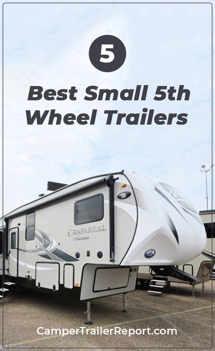 5 Best Small 5th Wheel Trailers 5th Wheel Trailers Fifth Wheel