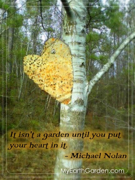 It isn't a garden until you put your heart in it.Gardens Ideas, Earth Gardens