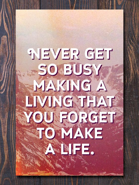 Never Get So Busy Making a Living That You Forget to Make a Life. Design and Photo by Earmark Social Goods. Photo taken at Rocky Mountain National Park in Colorado, June 2013.SIZES:5x7 (printed edge-t