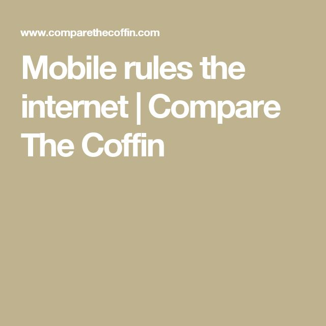 Mobile rules the internet | Compare The Coffin