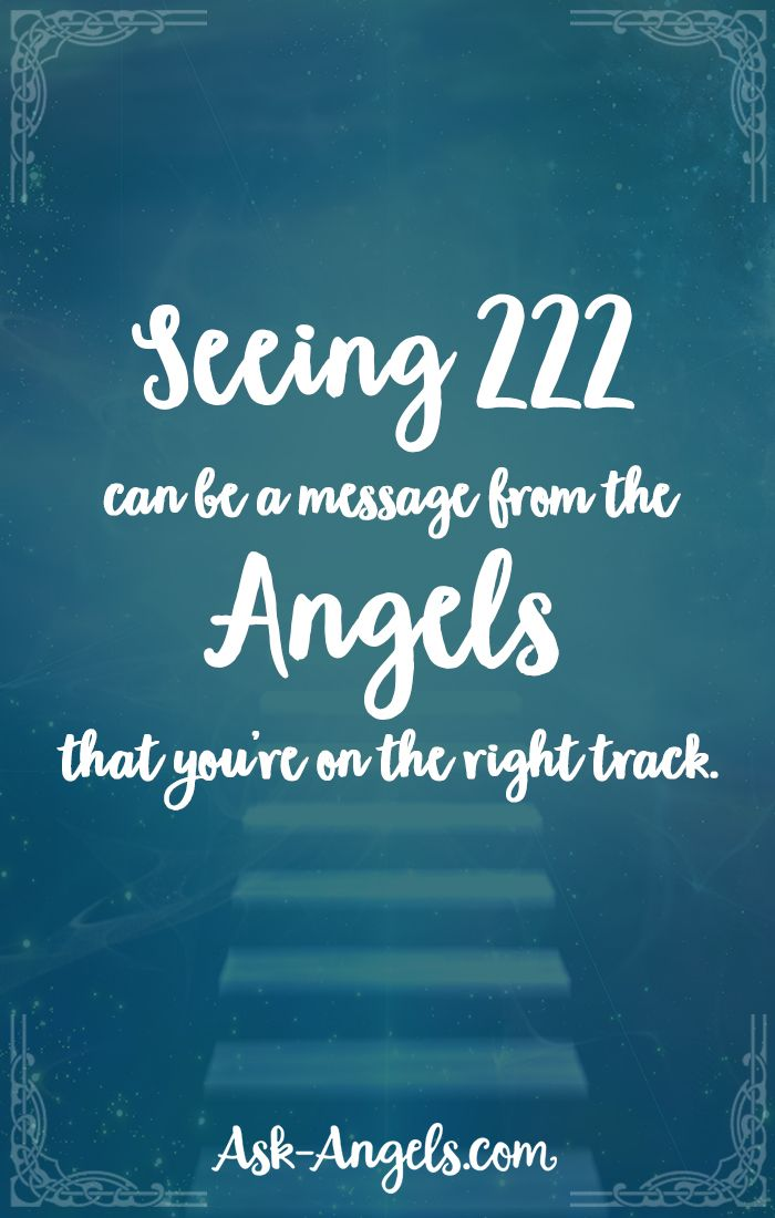 Seeing 222 can be a message from the angels that you're on the right track.