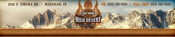 High Desert Harley-Davidson. Boise, Idaho. New & Used Motorcycle Sales, Service, Parts, Riding Gear & More!
