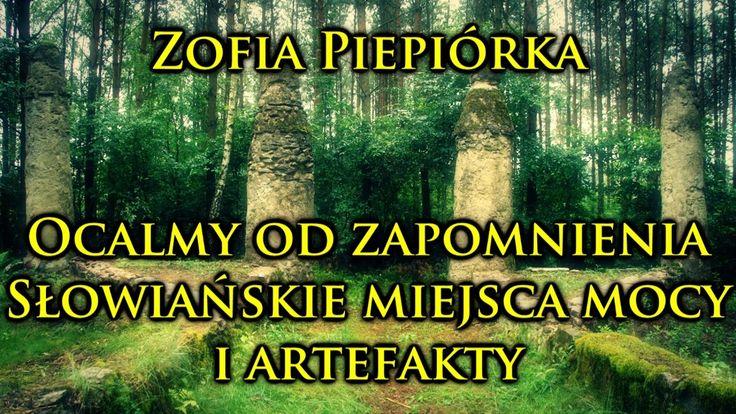 Zofia Piepiórka - Ocalmy od zapomnienia słowiańskie miejsca mocy i artef...