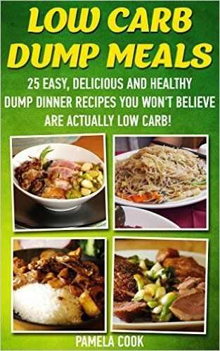 Low Carb Dump Meals: 25 Easy, Delicious and Healthy Dump Dinner Recipes You Won't Believe Are Actually Low Carb!: (low carbohydrate, high protein, low ... Ketogenic Diet to Overcome Belly Fat) - Kindle edition by Pamela Cook. Cookbooks, Food & Wine Kindle eBooks @ Amazon.com.