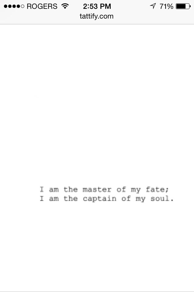 I am the master of my fate; I am the captain if my soul
