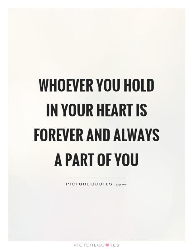 Whoever you hold in your heart is forever and always a part of you. Condolences quotes on PictureQuotes.com.
