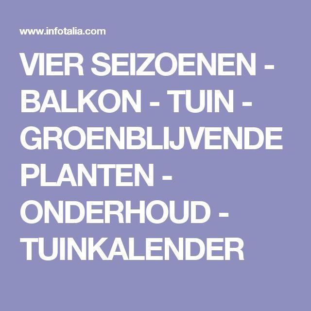 VIER SEIZOENEN - BALKON - TUIN - GROENBLIJVENDE PLANTEN - ONDERHOUD - TUINKALENDER