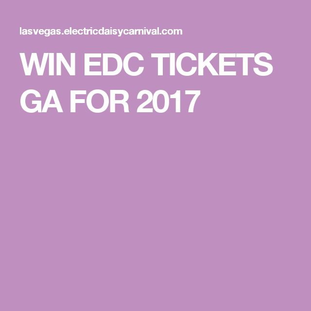 WIN EDC TICKETS GA FOR 2017