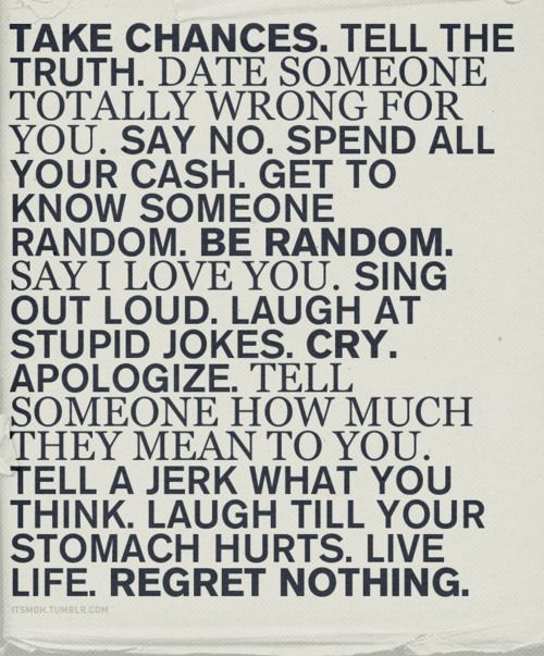 Regret Nothing!Take Chances, Buckets Lists, Regret Nothing, New Life, Living Life, Life Mottos, Live Life, Inspiration Quotes, Tell The Truths