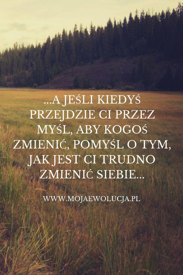 Motywacja po polsku.  Nie próbuj zmieniać innych, to nic nie da. Zacznij od siebie, wtedy staniesz dla otoczenia motywacją do zmiany.