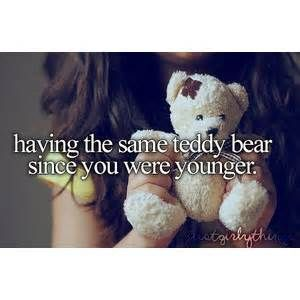 Having The Same Teddy Bear Since You Were Younger