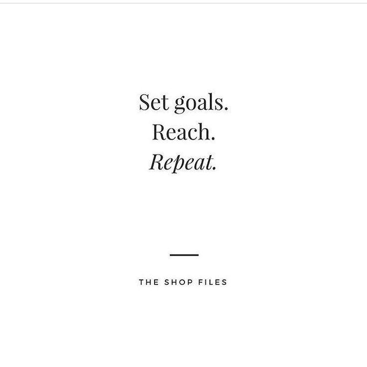 Set goals  Reach  Repeat Credit @theshopfiles #goals