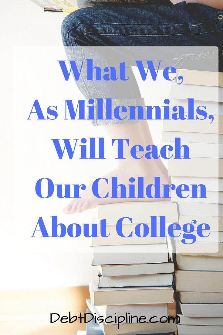 What We, As Millennials, Will Teach Our Children About College - Debt Discipline  via @debtdiscipline