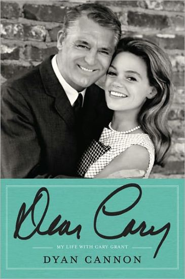 Dear Cary: My Life With Cary Grant - Dyan Cannon
