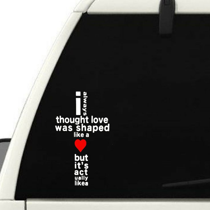 Car window wall decal i always thought love was shaped like a heart but its actually shaped like a cross christian vinyl wall decal