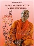Nasce quindi un'analisi dettagliata dello Yoga e dell'Ayurveda, la medicina più antica del mondo. La Scienza della vita è un percorso evolutivo e qui ne viene spiegato il significato, le tecniche per rilassarsi, la respirazione, la salute della colonna vertebrale, il cuore, gli occhi. Viene approfondito l'Ayurveda e i suoi principi per ricercare l'equilibrio e mantenere la salute attravarso le diete, le terapie depurative, il massaggio ecc..