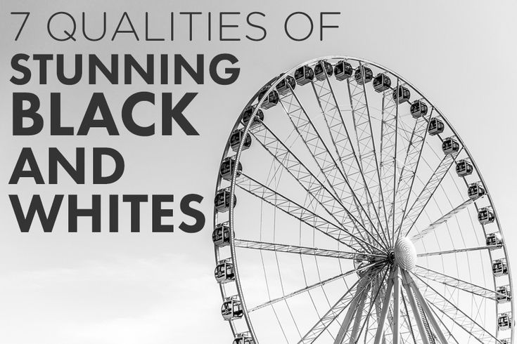 7 qualities of stunning black and white photographs!