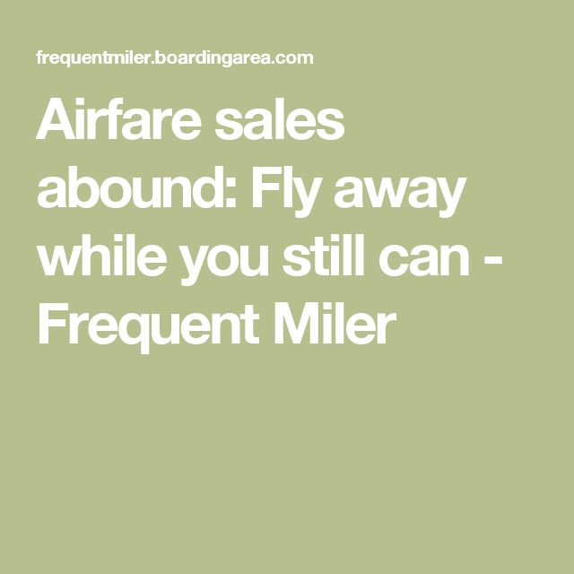Airfare sales abound: Fly away while you still can - Frequent Miler