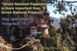 Gross National Happiness (GNH) is more important than gross national product (GDP). It is Himalayan Kingdom, Bhutan's governing Principle. Bhutan rejected GDP way back in 1972.