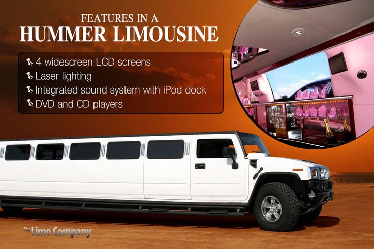 Features in a Hummer Limousine: 	4 widescreen LCD screens 	Laser lighting 	Integrated sound system with iPod dock  	DVD and CD players