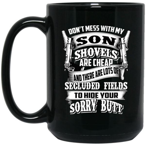 Father's Day Mug Don't Mess With My Son Shovels Are Cheap Coffee Mug Tea Mug Father's Day Mug Don't Mess With My Son Shovels Are Cheap Coffee Mug Tea Mug Perfec