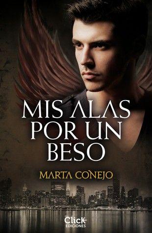 Reseña: Mis Alas Por Un Beso - Marta Conejo
