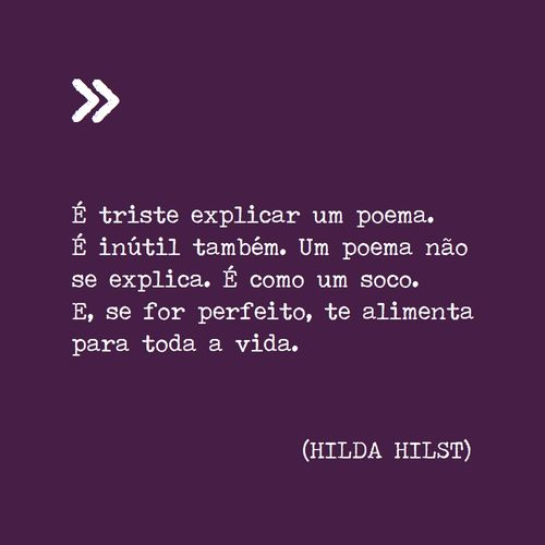 """It is sad to explain a poem. It is useless, too. A poem is not explainable. It is like a punch. And, if it is perfect, it will feed you throughout all your life"" ~Hilda Hist"