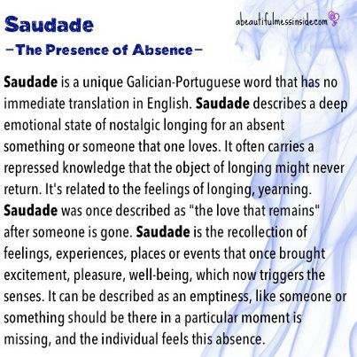Saudade. One of my favorite words in portuguese, especially since we don't have a word like this in english