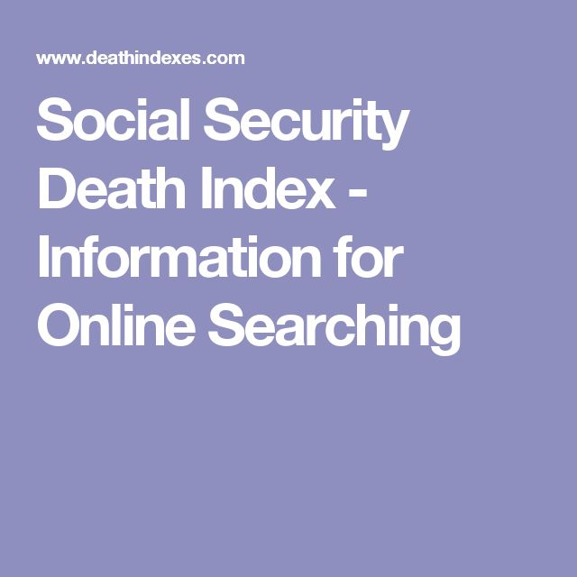 Social Security Death Index - Information for Online Searching