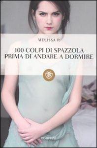 Foto Cover di 100 colpi di spazzola prima di andare a dormire, Libro di Melissa P., edito da Bompiani