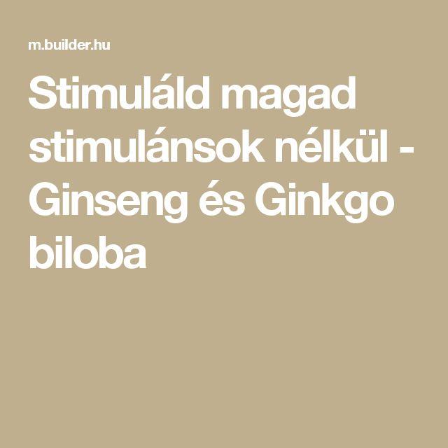 Stimuláld magad stimulánsok nélkül - Ginseng és Ginkgo biloba