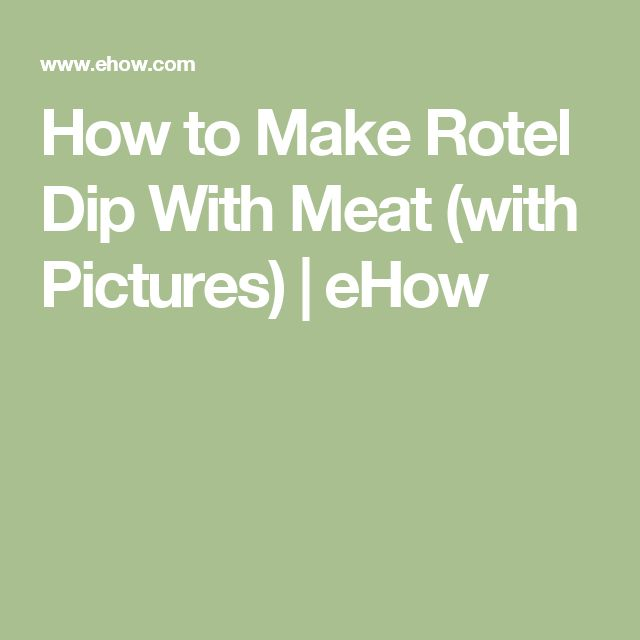 How to Make Rotel Dip With Meat (with Pictures) | eHow