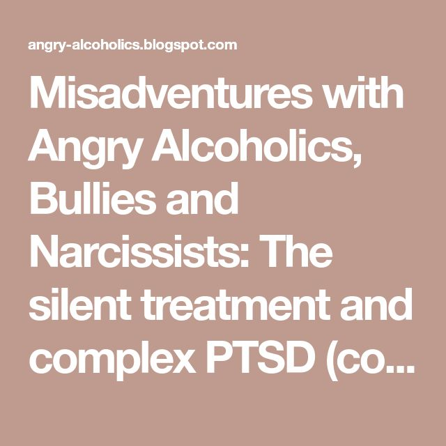 Misadventures with Angry Alcoholics, Bullies and Narcissists: The silent treatment and complex PTSD (complex post traumatic stress disorder)