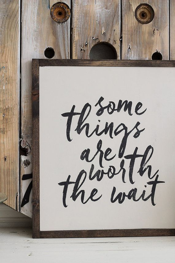 Some Things Are Worth The Wait sign for your home Sometimes our lives are a mess. Sometimes its a struggle to wait on The Lord, to trust and