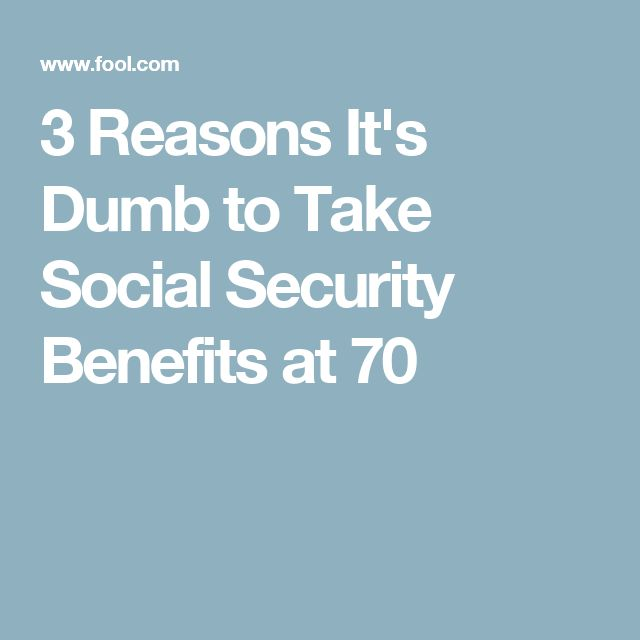 3 Reasons It's Dumb to Take Social Security Benefits at 70