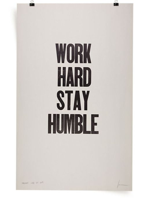 Work hard. Stay humble.