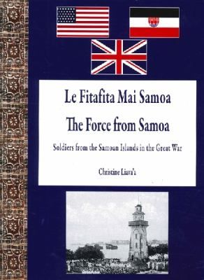 Le fitafita mai Samoa = The force from Samoa : soldiers from the Samoan Islands in the Great War by Christine Liava'a